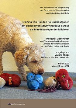 Training von Hunden für Suchaufgaben am Beispiel von Staphylococcus aureus als Mastitiserreger der Milchkuh von Theby,  Viviane