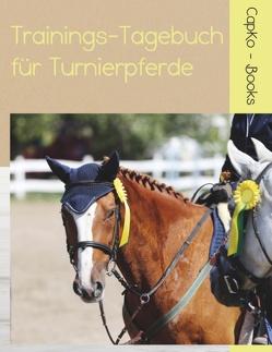 Trainings-Tagebuch für Turnierpferde von Books,  CapKo, Caprano,  Carolin