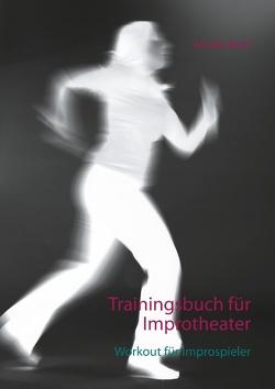 Trainingsbuch für Improtheater von Bach,  Annika
