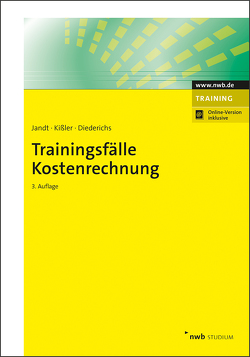 Trainingsfälle Kostenrechnung von Diederichs,  Marc, Jandt,  Jürgen, Kißler,  Martin