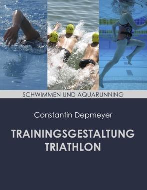 Trainingsgestaltung Triathlon – Schwimmen und Aquarunning von Depmeyer,  Constantin