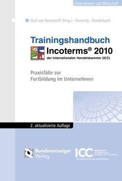 Trainingshandbuch Incoterms® 2010 von Bernstorff,  Christoph Graf von, Dwornig,  Jan, Vonderbank,  Stefan