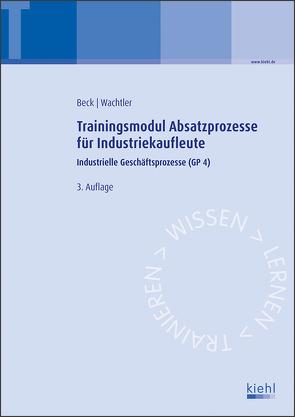 Trainingsmodul Absatzprozesse für Industriekaufleute von Beck,  Karsten, Wachtler,  Michael