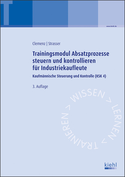 Trainingsmodul Absatzprozesse steuern und kontrollieren für Industriekaufleute von Clemenz,  Gerhard, Strasser,  Alexander