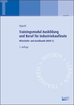 Trainingsmodul Ausbildung und Beruf für Industriekaufleute von Dippold,  Silke