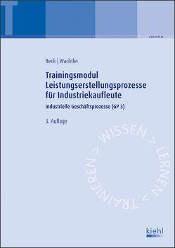 Trainingsmodul Leistungserstellungsprozesse für Industriekaufleute von Beck,  Karsten, Wachtler,  Michael
