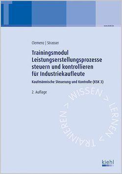 Trainingsmodul Leistungserstellungsprozesse steuern und kontrollieren für Industriekaufleute von Clemenz,  Gerhard, Strasser,  Alexander