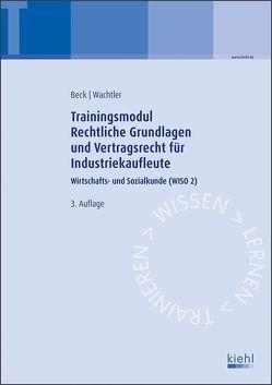 Trainingsmodul Rechtliche Grundlagen und Vertragsrecht für Industriekaufleute von Beck,  Karsten, Wachtler,  Michael