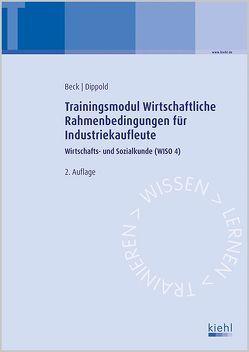 Trainingsmodul Wirtschaftliche Rahmenbedingungen für Industriekaufleute von Beck,  Karsten, Dippold,  Silke