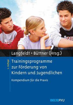 Trainingsprogramme zur Förderung von Kindern und Jugendlichen von Büttner,  Gerhard, Langfeldt,  Hans-Peter