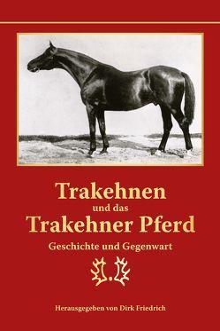 Trakehnen und das Trakehner Pferd von Friedrich,  Dirk, Schulte,  Erhard, Wiemer,  Daniela