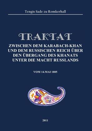 Traktat zwischen dem Karabach-Khan und dem russischen Reich über den Übergang des Khanats unter die Macht Russlands von Sade zu Romkerhall,  Tengis