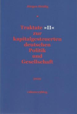 Traktate »II« zur kapitalgesteuerten deutschen Politik und Gesellschaft von Heidig,  Jürgen