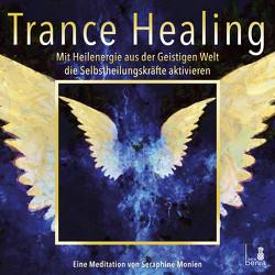 Trance Healing | Mit Heilenergie aus der Geistigen Welt die Selbstheilungskräfte aktivieren | geführte Meditation | Engel-Meditation | Heilmeditation von Monien,  Seraphine