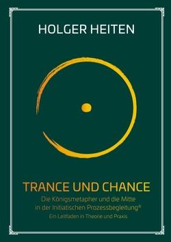 Trance und Chance von Heiten,  Holger