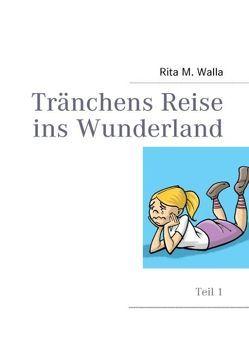 Tränchens Reise ins Wunderland von Walla,  Rita M.