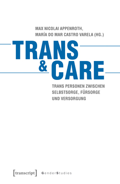 Trans & Care von Appenroth,  Max Nicolai, Castro Varela,  María do Mar