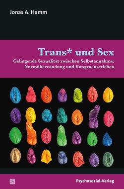 Trans* und Sex von Busch,  Ulrike, Hamm,  Jonas, Stumpe,  Harald, Voß,  Heinz-Jürgen, Weller,  Konrad