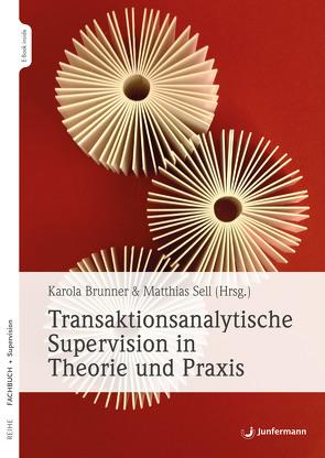 Transaktionsanalytische Supervision in Theorie und Praxis von Brunner,  Karola, Sell,  Matthias