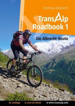 Transalp Roadbook 1: Die Albrecht-Route von Albrecht,  Andreas