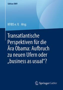 """Transatlantische Perspektiven für die Ära Obama: Aufbruch zu neuen Ufern oder """"business as usual""""? von KFIBS e. V."""