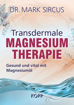 Transdermale Magnesiumtherapie von Sircus,  Mark