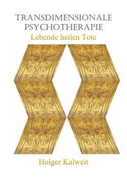 Transdimensionale Psychotherapie. Lebende heilen Tote von Kalweit,  Holger