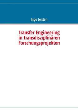 Transfer Engineering in transdisziplinären Forschungsprojekten von Leisten,  Ingo