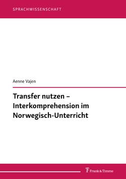 Transfer nutzen – Interkomprehension im Norwegisch-Unterricht von Vajen,  Aenne