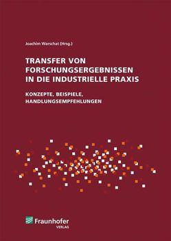 Transfer von Forschungsergebnissen in die industrielle Praxis. von Korell,  Markus, Lay,  Gunter, Schat,  Hans-Dieter, Tschirner,  Christian, Warschat,  Joachim
