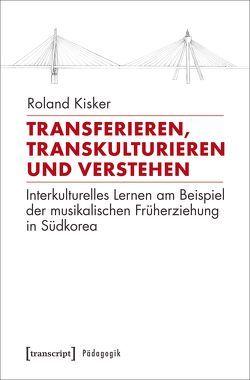 Transferieren, Transkulturieren und Verstehen von Kisker,  Roland