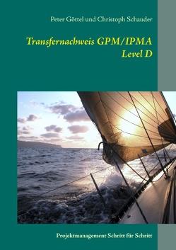 Transfernachweis GPM/IPMA Level D von Göttel,  Peter, Schauder,  Christoph