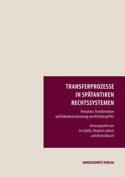 Transferprozesse in spätantiken Rechtssystemen von Colditz,  Iris, Jokisch,  Benjamin, Macuch,  Maria
