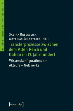 Transferprozesse zwischen dem Alten Reich und Italien im 17. Jahrhundert von Brevaglieri,  Sabina, Schnettger,  Matthias