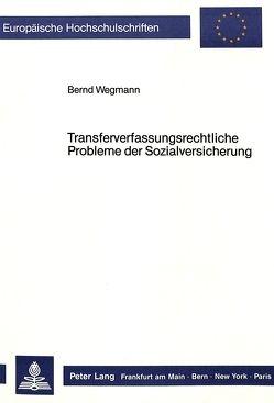Transferverfassungsrechtliche Probleme der Sozialversicherung von Wegmann,  Bernd