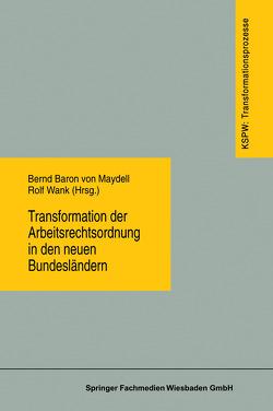 Transformation der Arbeitsrechtsordnung in den neuen Bundesländern von Maydell,  Bernd Baron von, Wank,  Rolf
