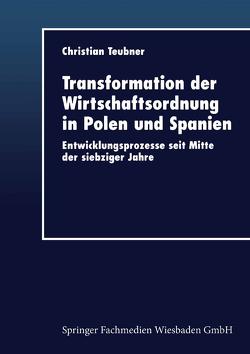 Transformation der Wirtschaftsordnung in Polen und Spanien von Teubner,  Christian