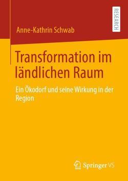 Transformation im ländlichen Raum von Schwab,  Anne-Kathrin