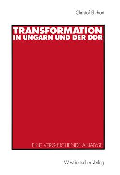 Transformation in Ungarn und der DDR von Ehrhart,  Christof E.