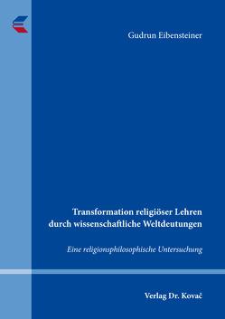 Transformation religiöser Lehren durch wissenschaftliche Weltdeutungen von Eibensteiner,  Gudrun