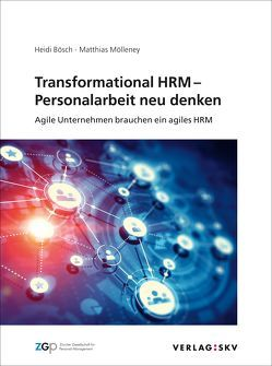 Transformational HRM – Personalarbeit neu denken von Bösch,  Heidi, Mölleney,  Matthias