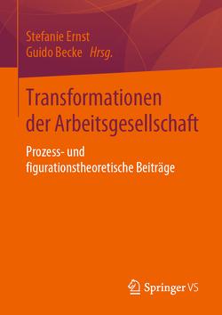 Transformationen der Arbeitsgesellschaft von Becke,  Guido, Ernst,  Stefanie