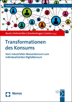 Transformationen des Konsums von Baule,  Bernward, Hohnsträter,  Dirk, Krankenhagen,  Stefan, Lamla,  Jörn