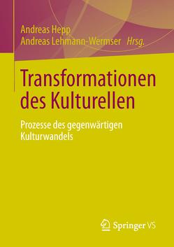 Transformationen des Kulturellen von Hepp,  Andreas, Lehmann-Wermser,  Andreas