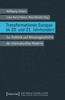 Transformationen Europas im 20. und 21. Jahrhundert von Johann,  Wolfgang, Patrut,  Iulia-Karin, Rössler,  Reto