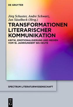 Transformationen literarischer Kommunikation von Schuster,  Jörg, Schwarz,  André, Süselbeck,  Jan