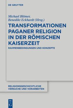 Transformationen paganer Religion in der Kaiserzeit von Blömer,  Michael, Eckhardt,  Benedikt