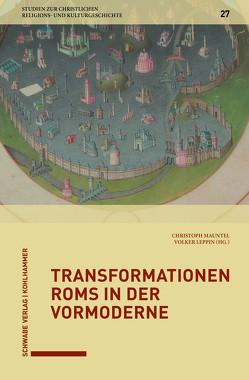 Transformationen Roms in der Vormoderne von Leppin,  Volker, Mauntel,  Christoph