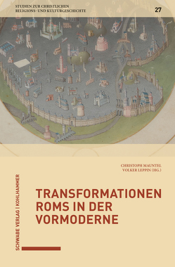 Transformationen Roms in der Vormoderne von Delgado,  Mariano, Leppin,  Volker, Mauntel,  Christoph