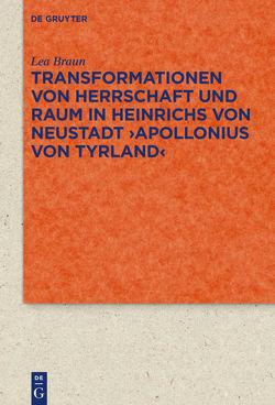Transformationen von Herrschaft und Raum in Heinrichs von Neustadt ›Apollonius von Tyrland‹ von Braun,  Lea
